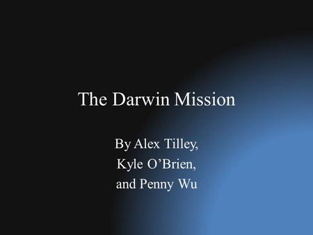 The Darwin Mission By Alex Tilley, Kyle O'Brien, and Penny Wu.