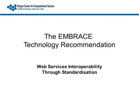 Web Services Interoperability Through Standardisation The EMBRACE Technology Recommendation.