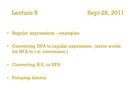 Lecture 8 Sept 29, 2011 Regular expressions – examples Converting DFA to regular expression. (same works for NFA to r.e. conversion.) Converting R.E. to.
