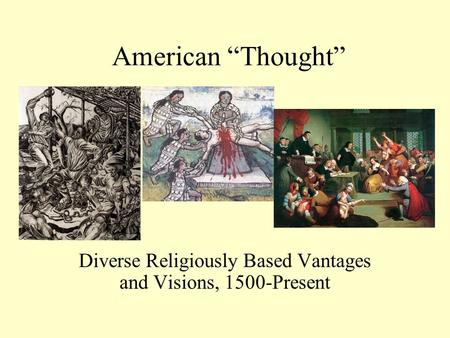 "American ""Thought"" Diverse Religiously Based Vantages and Visions, 1500-Present."
