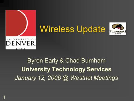 1 Wireless Update Byron Early & Chad Burnham University Technology Services January 12, Westnet Meetings.