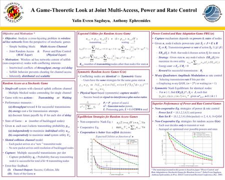 A Game-Theoretic Look at Joint Multi-Access, Power and Rate Control Yalin Evren Sagduyu, Anthony Ephremides Objective and Motivation * Objective: Analyze.