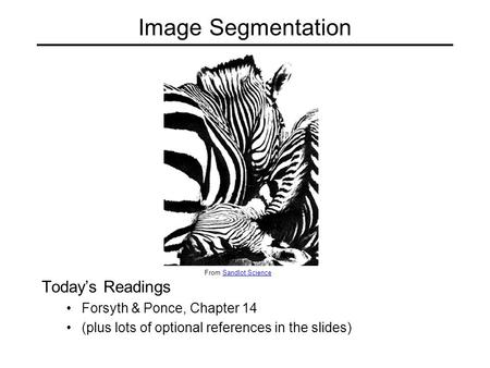 Image Segmentation Today's Readings Forsyth & Ponce, Chapter 14