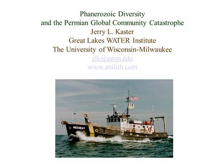 Phanerozoic Diversity and the Permian Global Community Catastrophe Jerry L. Kaster Great Lakes WATER Institute The University of Wisconsin-Milwaukee