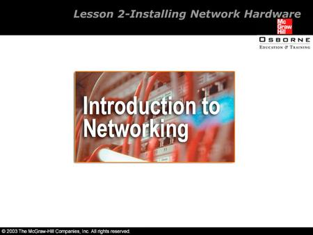 Lesson 2-Installing Network Hardware. Overview Network components. Different types of cabling. Installation and configuration of a network interface card.