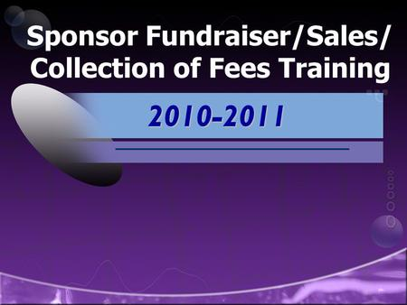 Sponsor Fundraiser/Sales/ Collection of Fees Training 2010-2011.