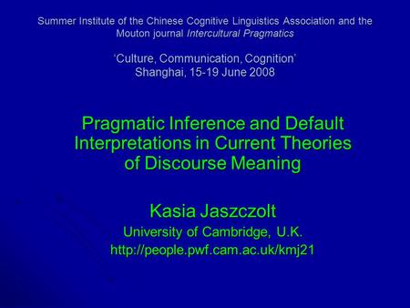 Summer Institute of the Chinese Cognitive Linguistics Association and the Mouton journal Intercultural Pragmatics 'Culture, Communication, Cognition' Shanghai,