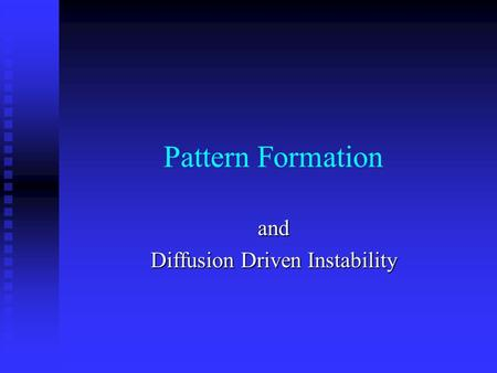 Pattern Formation and Diffusion Driven Instability.