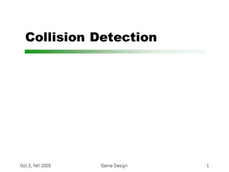 Oct 3, Fall 2005Game Design1 Collision Detection.