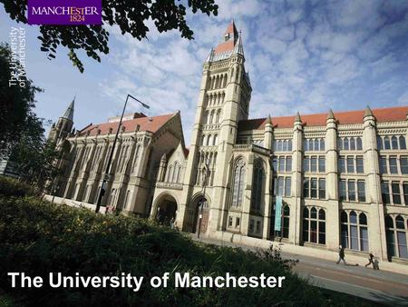 The University of Manchester. our prestigious history.