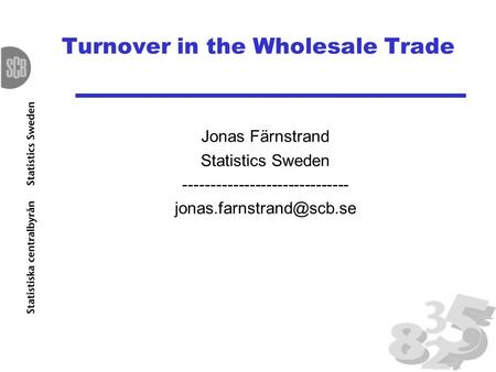 Turnover in the Wholesale Trade Jonas Färnstrand Statistics Sweden ------------------------------