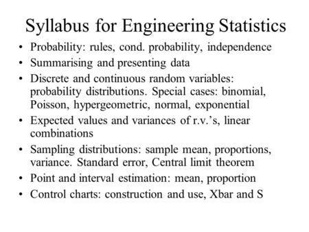 Syllabus for Engineering Statistics Probability: rules, cond. probability, independence Summarising and presenting data Discrete and continuous random.