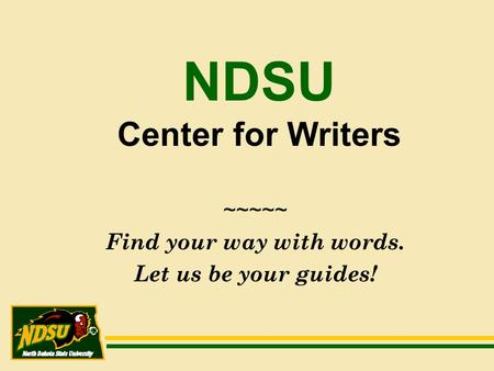 NDSU Center for Writers ~~~~~ Find your way with words. Let us be your guides!