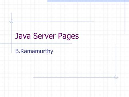 Java Server Pages B.Ramamurthy. Java Server Pages Servlets are pure Java programs. They introduce dynamism into web pages by using programmatic content.