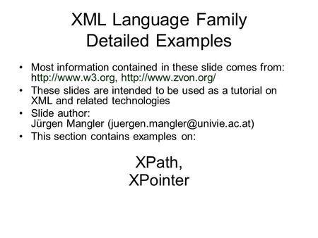 XML Language Family Detailed Examples Most information contained in these slide comes from:   These slides are intended.