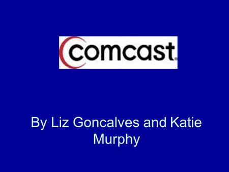 By Liz Goncalves and Katie Murphy. Our Goals: Background of the Comcast company Its monopolistic tendencies To discuss limited involvement in the communities.