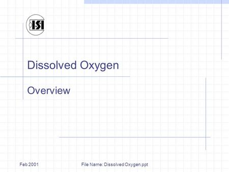 File Name: Dissolved Oxygen.pptFeb 2001 Dissolved Oxygen Overview.