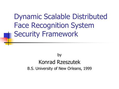 Dynamic Scalable Distributed Face Recognition System Security Framework by Konrad Rzeszutek B.S. University of New Orleans, 1999.