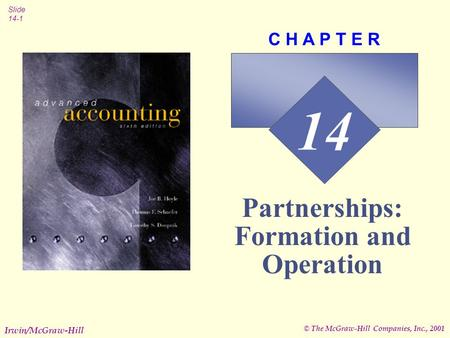 © The McGraw-Hill Companies, Inc., 2001 Slide 14-1 Irwin/McGraw-Hill 14 C H A P T E R Partnerships: Formation and Operation.