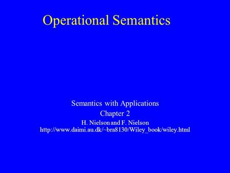 Operational Semantics Semantics with Applications Chapter 2 H. Nielson and F. Nielson