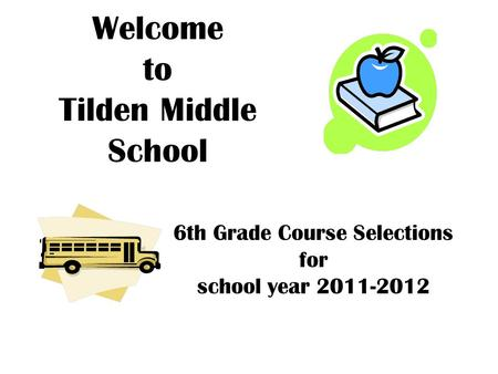 Welcome to Tilden Middle School 6th Grade Course Selections for school year 2011-2012.
