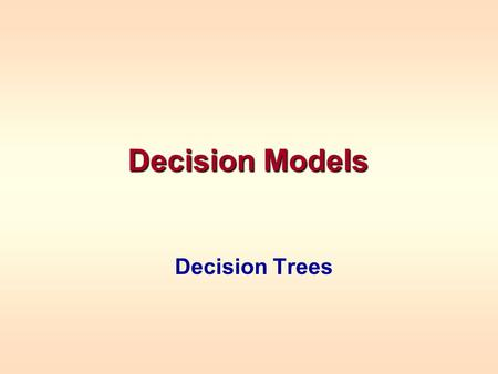 Decision Models Decision Trees. Situations In Which Decision Trees Can Be Useful Payoff Tables are fine when a single decision is to be made Sometimes.