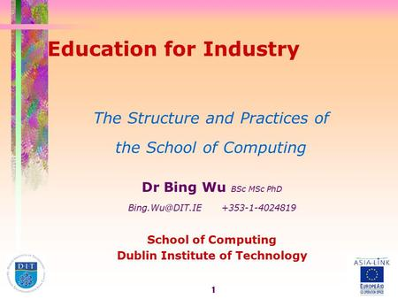 1 Education for Industry The Structure and Practices of the School of Computing Dr Bing Wu BSc MSc PhD +353-1-4024819 School of Computing.