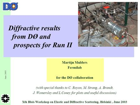 June 2003 M.Mulders - Fermilab 1 Diffractive results from DØ and prospects for Run II Martijn Mulders Fermilab for the DØ collaboration (with special thanks.