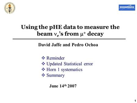 1 Using the pHE data to measure the beam e 's from  + decay David Jaffe and Pedro Ochoa June 14 th 2007  Reminder  Updated Statistical error  Horn.