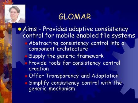 GLOMAR  Aims - Provides adaptive consistency control for mobile enabled file systems  Abstracting consistency control into a component architecture 