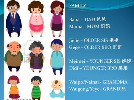 FAMILY Baba  - DAD 爸爸 Mama – MUM 妈妈 Jiejie – OLDER SIS 姐姐