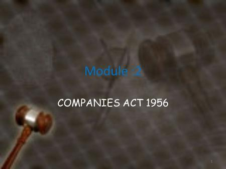 Module :2 COMPANIES ACT 1956 1. What is a company A company is an artificial person created by law. A company means a group of persons associated together.