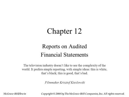 Chapter 12 Reports on Audited Financial Statements The television industry doesn't like to see the complexity of the world. It prefers simple reporting,