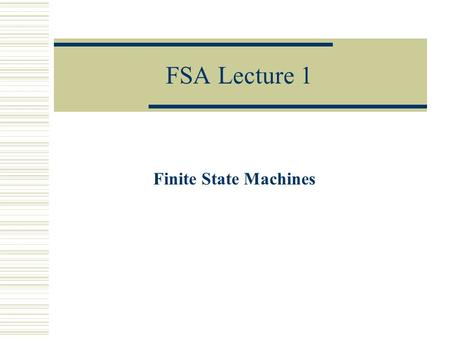 FSA Lecture 1 Finite State Machines. Creating a Automaton  Given a language L over an alphabet , design a deterministic finite automaton (DFA) M such.