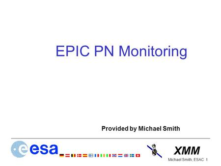 XMM 1Michael Smith, ESAC EPIC PN Monitoring Provided by Michael Smith.