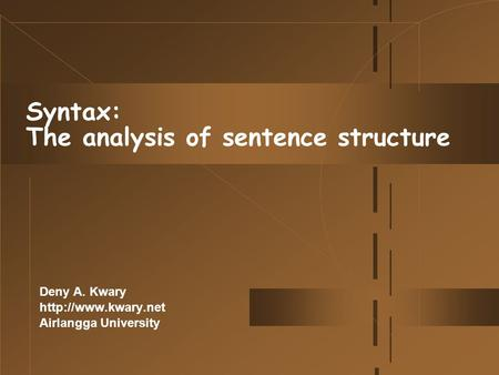 Syntax: The analysis of sentence structure Deny A. Kwary  Airlangga University.