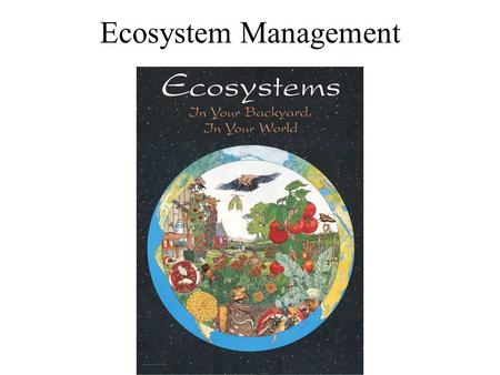 Ecosystem Management. Keys to Reserve Management Once a reserve is established, the job has only begun – 4 major factors must be managed to maintain reserve.