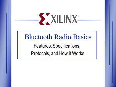 ® Bluetooth Radio Basics Features, Specifications, Protocols, and How it Works ®