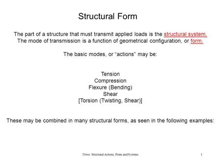Structural Form The part of a structure that must transmit applied loads is the structural system. The mode of transmission is a function of geometrical.