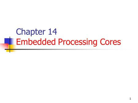1 Chapter 14 Embedded Processing Cores. 2 Overview RISC: Reduced Instruction Set Computer RISC-based processor: PowerPC, ARM and MIPS The embedded processor.