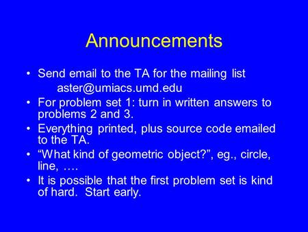 Announcements Send  to the TA for the mailing list For problem set 1: turn in written answers to problems 2 and 3. Everything.