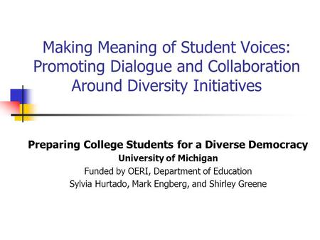 Making Meaning of Student Voices: Promoting Dialogue and Collaboration Around Diversity Initiatives Preparing College Students for a Diverse Democracy.