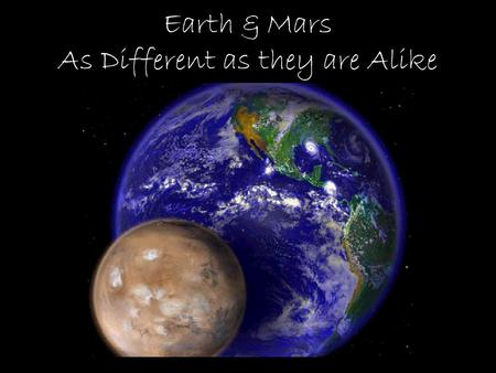 Earth & Mars As Different as they are Alike