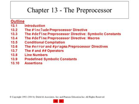 © Copyright 1992–2004 by Deitel & Associates, Inc. and Pearson Education Inc. All Rights Reserved. Chapter 13 - The Preprocessor Outline 13.1Introduction.