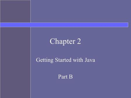 Chapter 2 Getting Started with Java Part B. Topics Components of a Java Program –classes –methods –comments –import statements Declaring and creating.