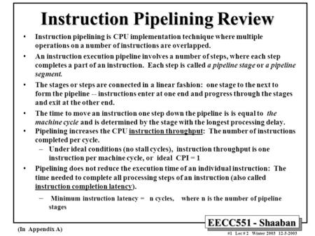 EECC551 - Shaaban #1 Lec # 2 Winter 2003 12-3-2003 Instruction Pipelining Review Instruction pipelining is CPU implementation technique where multiple.