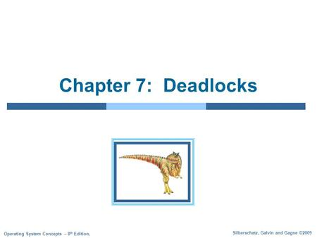Silberschatz, Galvin and Gagne ©2009 Operating System Concepts – 8 th Edition, Chapter 7: Deadlocks.