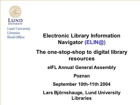 Lund University Libraries Head Office Electronic Library Information Navigator The one-stop-shop to digital library resources eIFL Annual General.