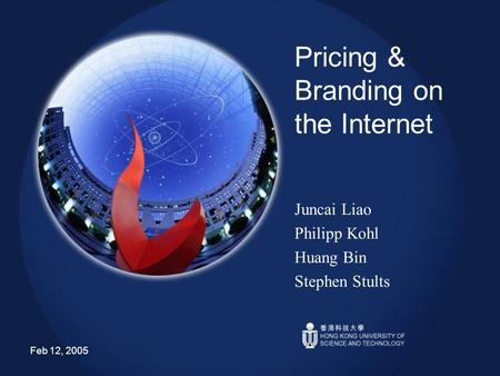 Feb 12, 2005 Pricing & Branding on the Internet Juncai Liao Philipp Kohl Huang Bin Stephen Stults.