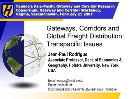 Canada's Asia-Pacific Gateway and Corridor Research Consortium, Gateway and Corridor Workshop, Regina, Saskatchewan, February 21 2007 Gateways, Corridors.